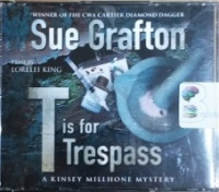 T is for Trespass written by Sue Grafton performed by Lorelei King on CD (Abridged)